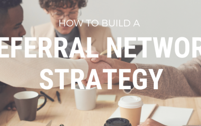 Building A Referral Network Strategy